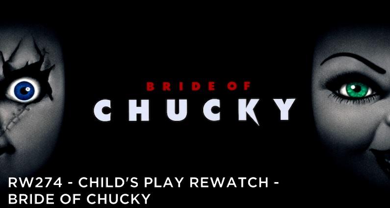 RW 274 – Child's Play Rewatch – Bride of Chucky