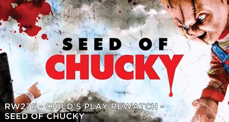 RW 276 – Child's Play Rewatch – Seed of Chucky