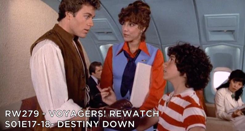 RW 279 – Voyagers! S01E17-18 – Destiny Down