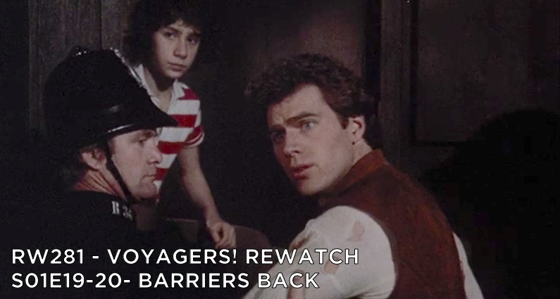 RW 281 – Voyagers! S01E19-20 – Barriers Back