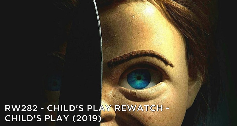 RW 282 – Child's Play Rewatch – Child's Play (2019)