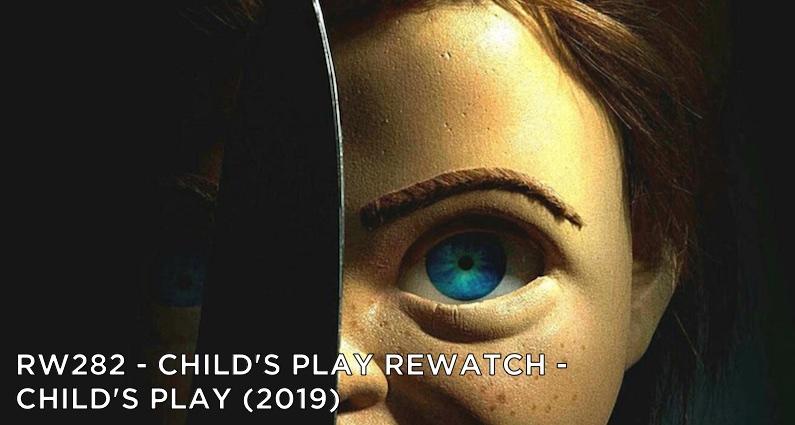 RW 282 – Child's Play Rewatch – Child's Play (2019)
