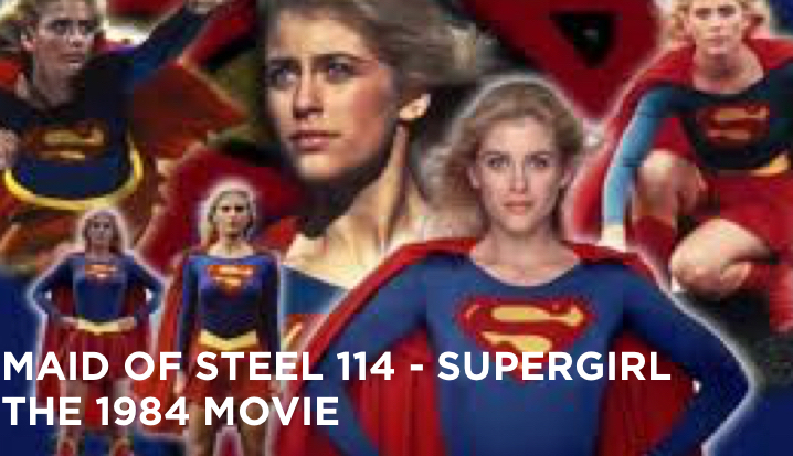 MOS 114 – Supergirl The 1984 Movie