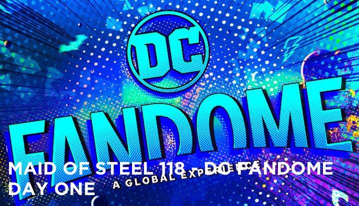 MOS 118 – DC Fandome Day One