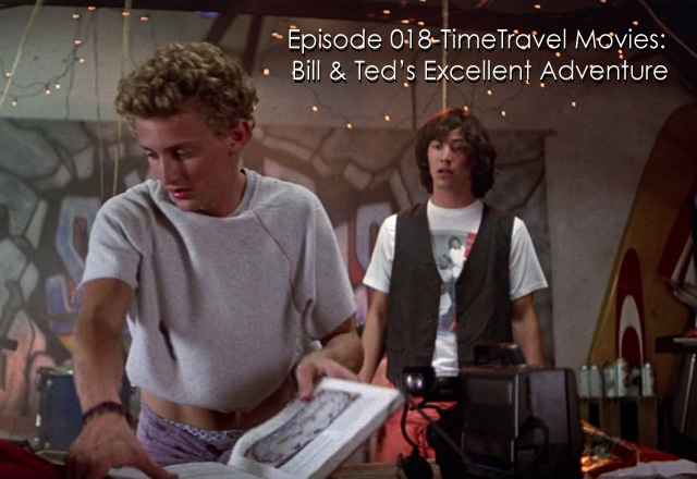 CTC Episode 018- Time Travel Movies: Bill & Ted's Excellent Adventure