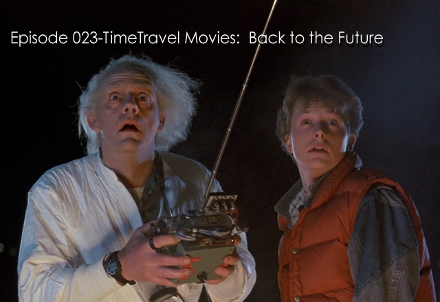 CTC Episode 023- Time Travel Movies: Back to the Future