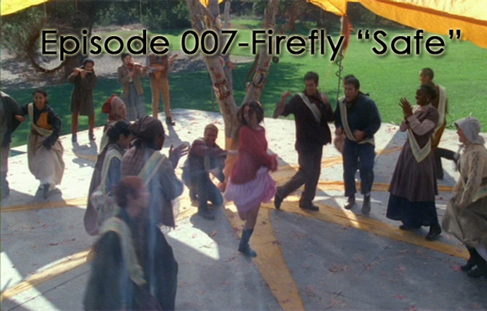 "CTC Episode 007-Firefly ""Safe"""