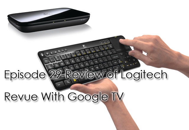 CTC Episode 029-Logitech Revue With Google TV Review