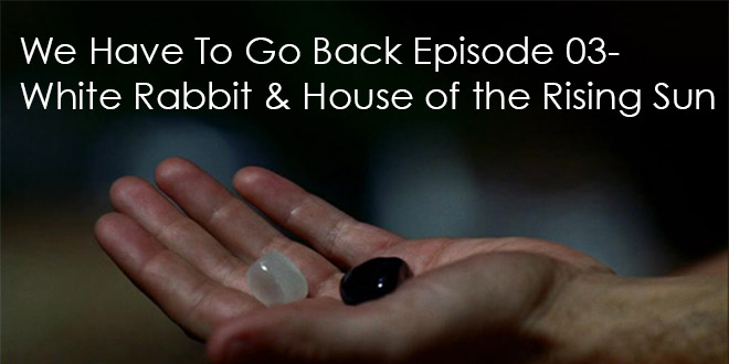 We Have To Go Back Podcast 03-White Rabbit and House of the Rising Sun