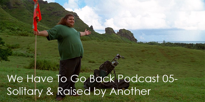 We Have To Go Back Episode 05-Solitary & Raised by Another
