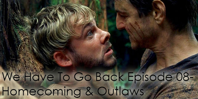 We Have To Go Back Podcast Episode 08-Homecoming & Outlaws