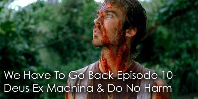 We Have To Go Back Podcast Episode 10-Deus Ex Machina & Do No Harm