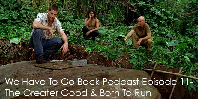 We Have To Go Back Podcast Episode 11-The Greater Good & Born To Run