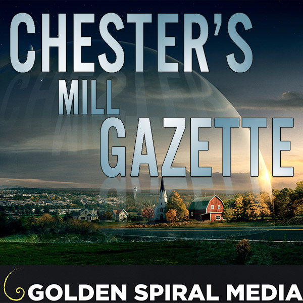 Chester's Mill Gazette Under the Dome Podcast
