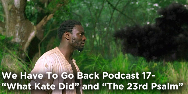 We Have To Go Back Episode 17-What Kate Did and The 23rd Psalm
