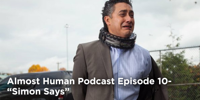 Almost Human Podcast Episode 10-Simon Says Review