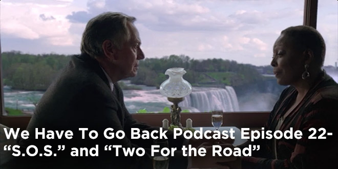 We Have To Go Back Podcast Episode 22-S.O.S. and Two For the Road