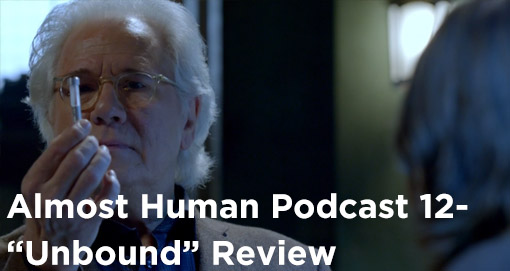 AHP 12-Almost Human Podcast Episode 12-Unbound Review