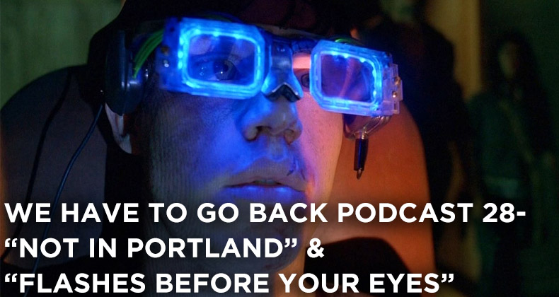 WHTGB 28-We Have To Go Back Episode 28-Not in Portland & Flashes Before Your Eyes