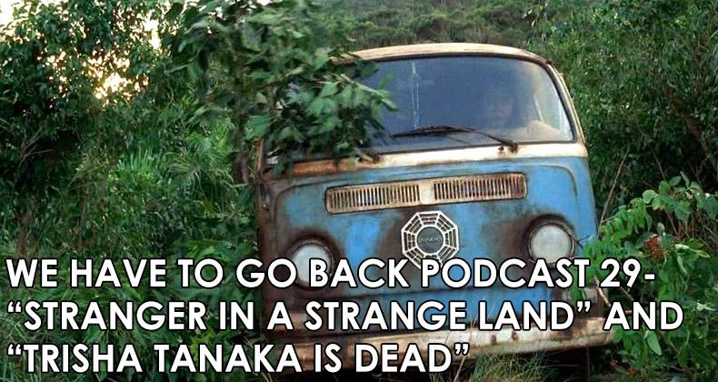 WHTGB 29-We Have To Go Back Episode 29-Stranger in a Strange Land and Trisha Tanaka is Dead