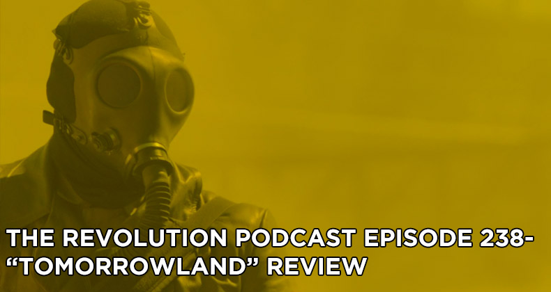TRP 238-The Revolution Podcast Episode 238-Tomorrowland Review