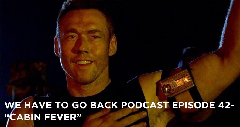 WHTGB 42-We Have To Go Back Episode 42-Cabin Fever