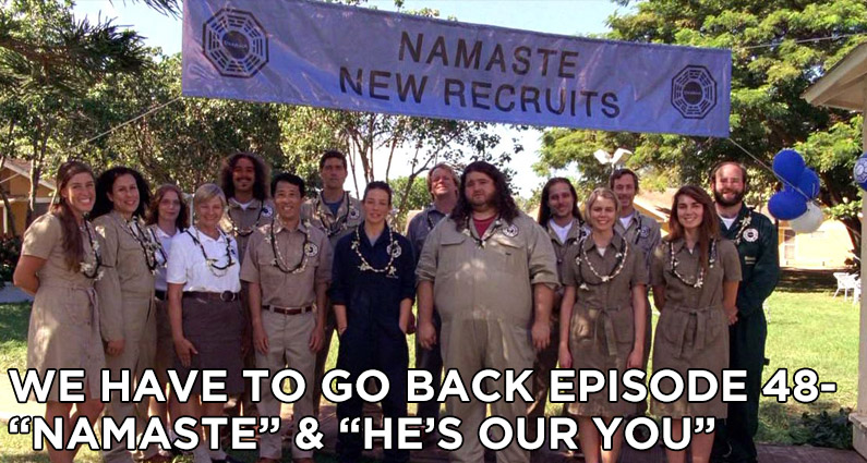 WHTGB 48-We Have To Go Back Episode 48-Namaste and He's Our You