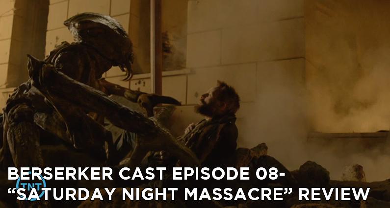 BC 08-Berserker Cast Episode 08-Saturday Night Massacre Review
