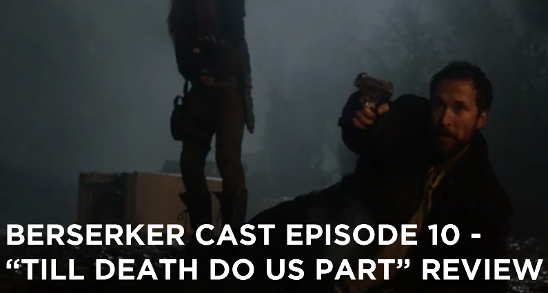 BC 10-Berserker Cast Episode 10-Till Death Do Us Part Review