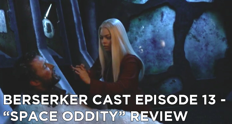 BC 13-Berserker Cast Episode 13-Space Oddity Review
