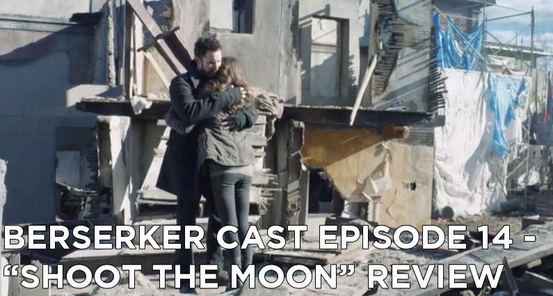 BC 14-Berserker Cast Episode 14-Shoot The Moon Review