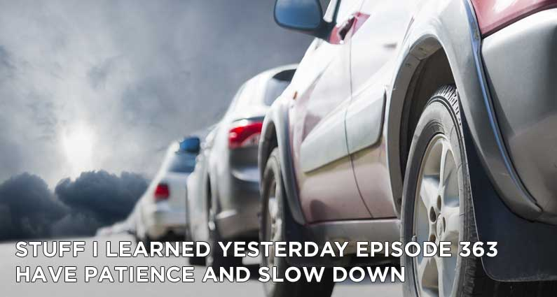 SILY Episode 363- Have Patience and Slow Down