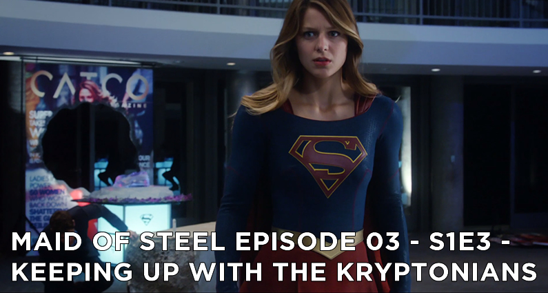 MOS 03 – S1E3 – Keeping Up With The Kryptonians