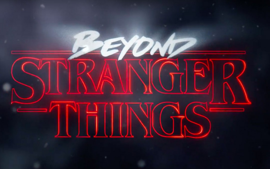 Beyond Stranger Things