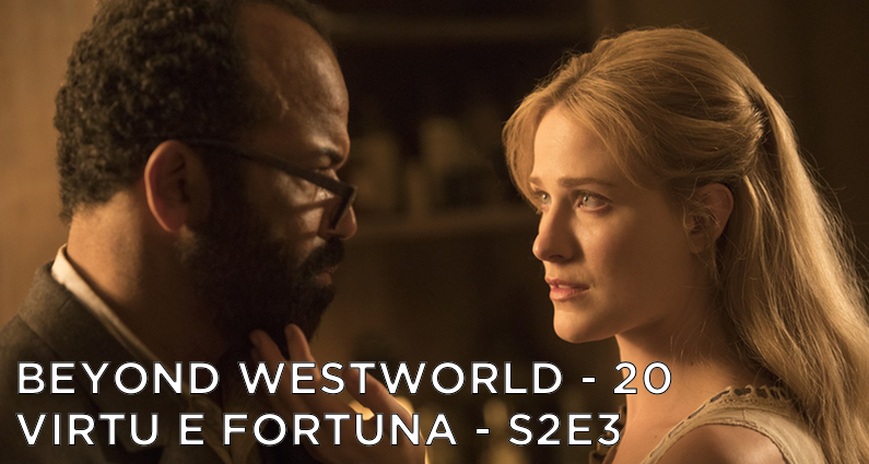 BW20 – Virtù E Fortuna – Westworld S2E3