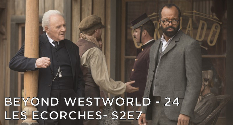 BW24 – Les Ecorches – Westworld S2E7