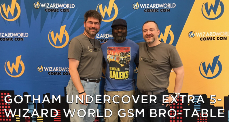 Gotham Undercover Extra 5 – Wizard World GSM Bro-Table