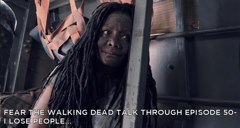 FTWDTT 50 - Fear the Walking Dead S4E15 - I Lose People...