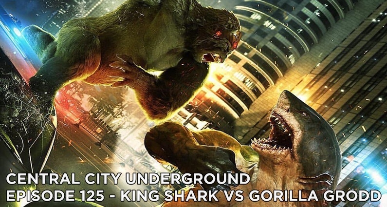 CCU 125 – S5E15 – King Shark vs. Gorilla Grodd