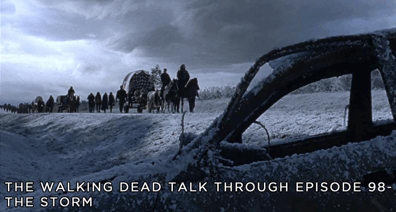 TWDTT 98 - The Walking Dead S9E16 - The Storm