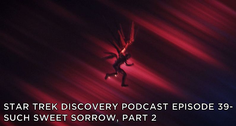 STDP 039 – Star Trek Discovery – S2E14 – Such Sweet Sorrow, Part 2 (1 of 3)