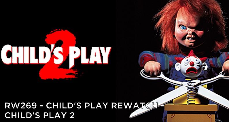 RW 269 – Child's Play Rewatch – Child's Play 2
