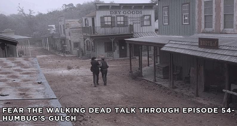FTWDTT 54 - Fear the Walking Dead - S5E3 - Humbug's Gulch