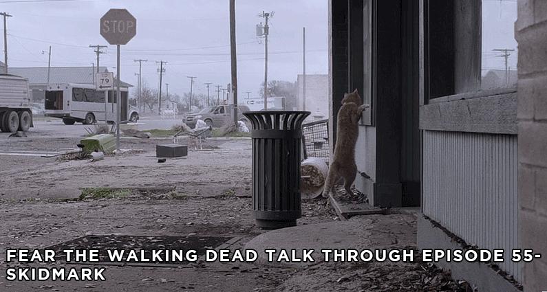 FTWDTT 55 - Fear the Walking Dead - S5E4 - Skidmark