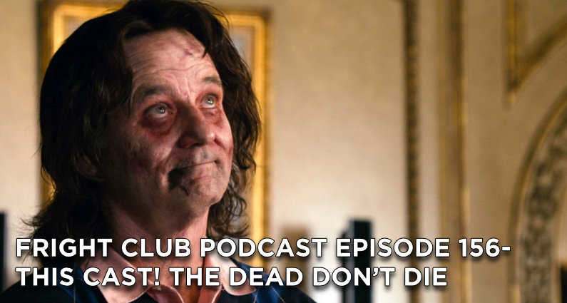 FC156- This Cast! The Dead Don't Die