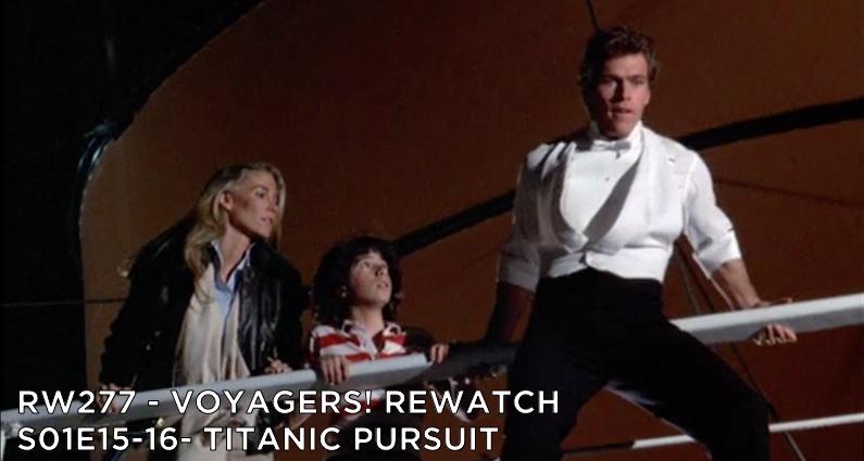 RW 277 – Voyagers! S01E15-16 – Titanic Pursuit