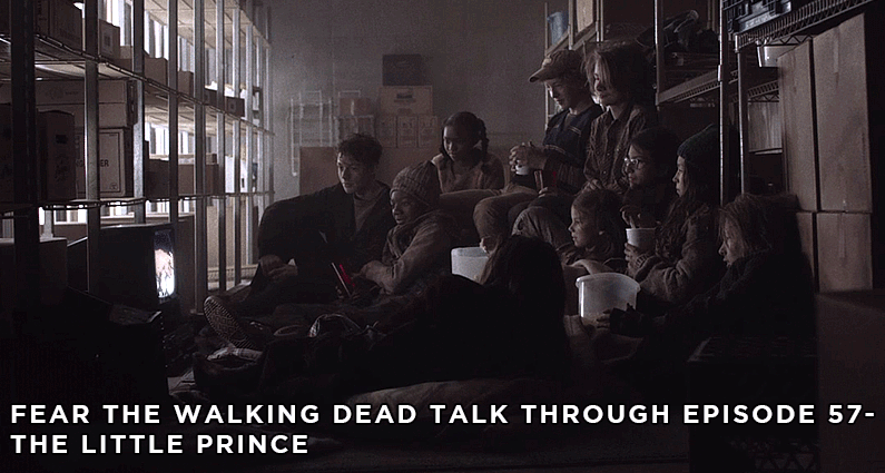 FTWDTT 57 - Fear the Walking Dead - S5E6 - The Little Prince