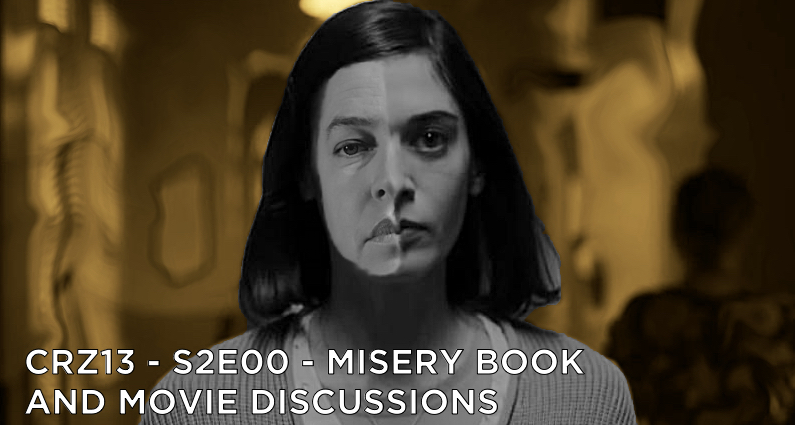 CRZ13 – S2E00 – Misery Book and Movie Discussions