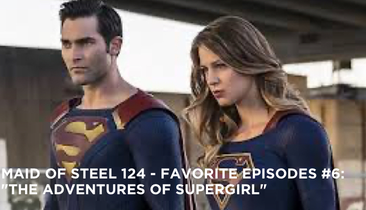 "MOS 124 – Favorite Episodes #6: ""The Adventures of Supergirl"""
